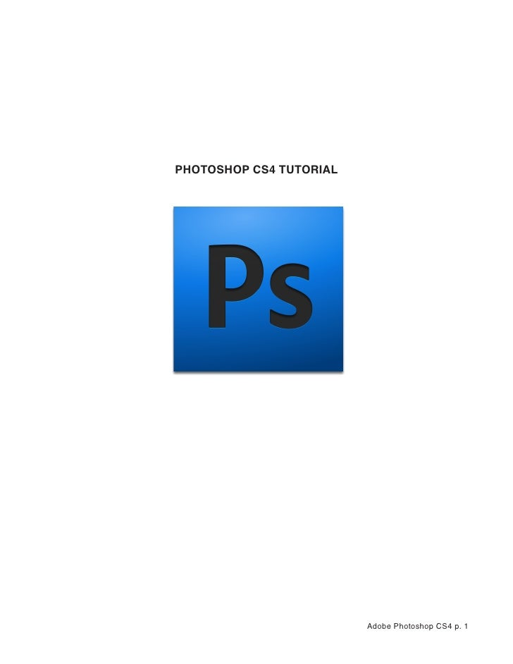 PHOTOSHOP CS4 TUTORIAL                              Adobe Photoshop CS4 p. 1