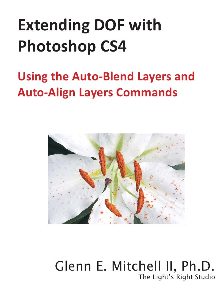 Extending DOF with Photoshop CS4 Using the Auto-Blend Layers and Auto-Align Layers Commands           Glenn E. Mitchell II...