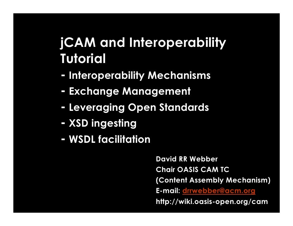 jCAM and Interoperability Tutorial - Interoperability Mechanisms - Exchange Management - Leveraging Open Standards - XSD i...