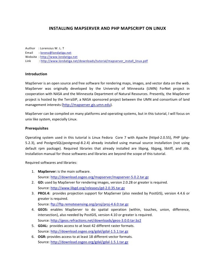 INSTALLING MAPSERVER AND PHP MAPSCRIPT ON LINUX   Author    : Lorensius W. L. T Email     : lorenz@londatiga.net Website  ...