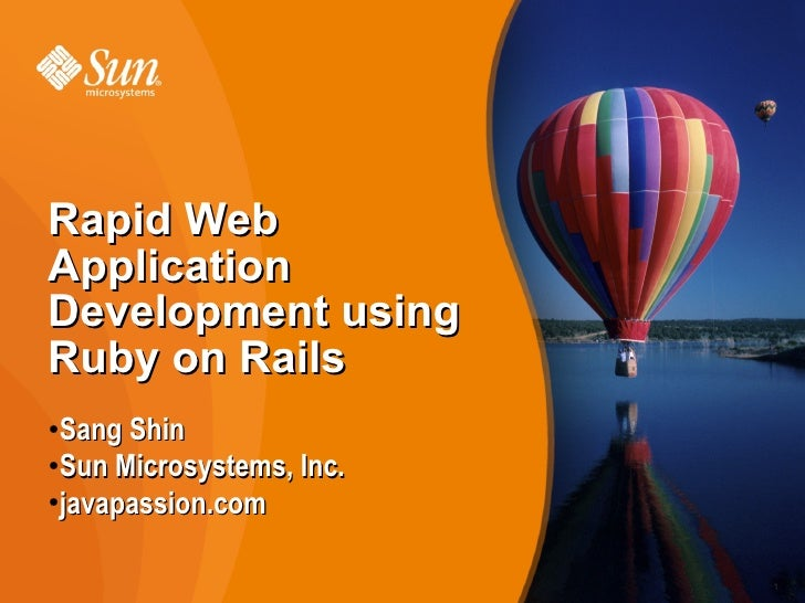 Rapid Web Application Development using Ruby on Rails ●  Sang Shin ●Sun Microsystems, Inc.  ●  javapassion.com            ...