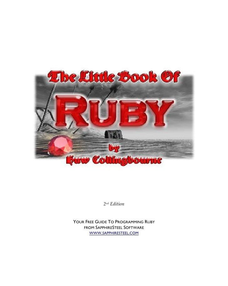 2nd Edition   YOUR FREE GUIDE TO PROGRAMMING RUBY     FROM SAPPHIRESTEEL SOFTWARE        WWW.SAPPHIRESTEEL.COM