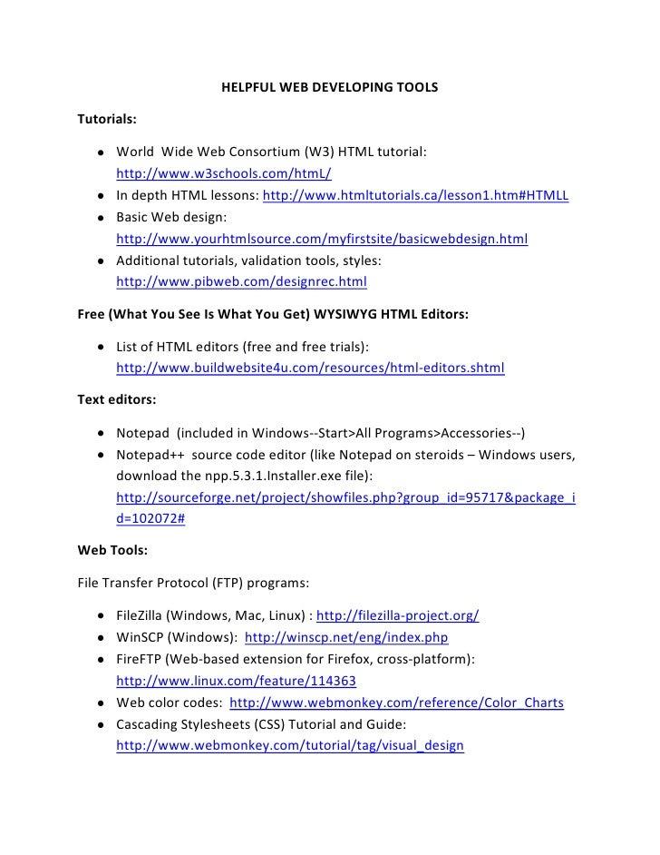 HELPFUL WEB DEVELOPING TOOLS  Tutorials:        World Wide Web Consortium (W3) HTML tutorial:       http://www.w3schools.c...