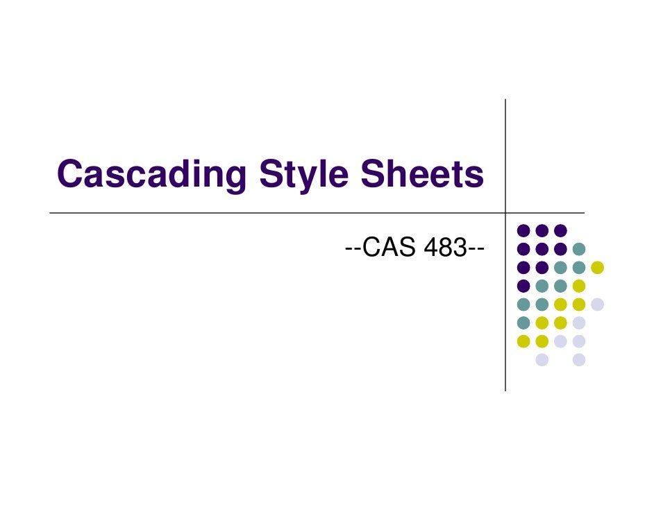 Cascading Style Sheets               --CAS 483--