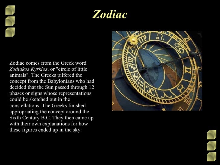 "Zodiac Zodiac comes from the Greek word  Zodiakos Kyrklos , or ""circle of little animals"". The Greeks pilfered t..."