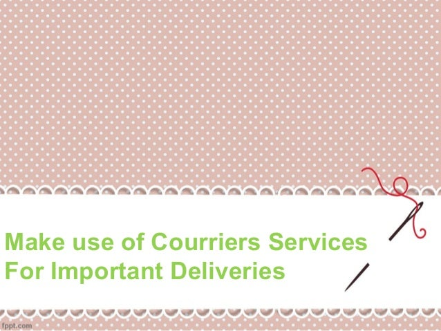 Make use of Courriers Services For Important Deliveries
