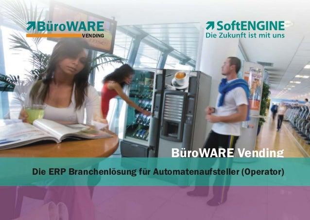 BüroWARE Vending VENDING BüroWARE Vending VENDING BüroWARE Vending VENDING Die ERP Branchenlösung für Automatenaufsteller ...