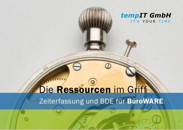 Die Ressourcen im Griff Zeiterfassung und BDE für BüroWARE