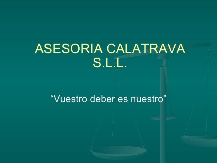"""ASESORIA CALATRAVA S.L.L. """" Vuestro deber es nuestro"""""""