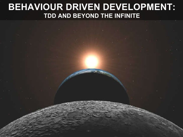 BEHAVIOUR DRIVEN DEVELOPMENT: TDD AND BEYOND THE INFINITE