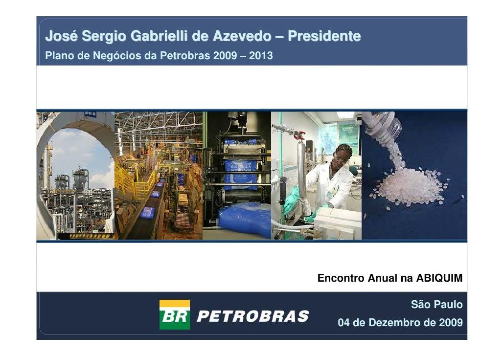 José Sergio Gabrielli de Azevedo – Presidente Plano de Negócios da Petrobras 2009 – 2013                                  ...