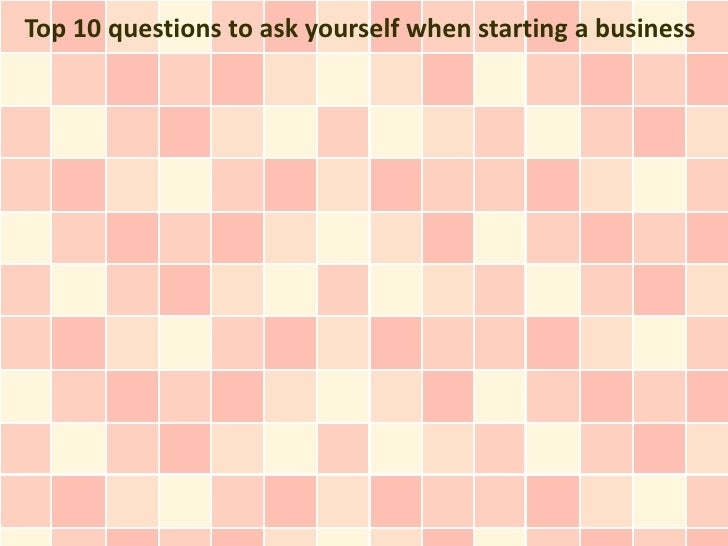 Top 10 questions to ask yourself when starting a business
