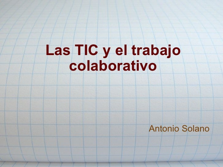 Las TIC y el trabajo colaborativo Antonio Solano