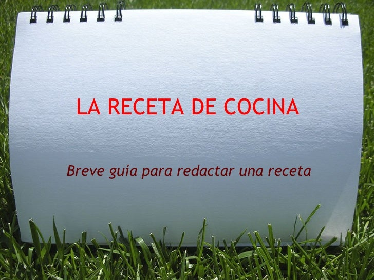 LA RECETA DE COCINA Breve guía para redactar una receta