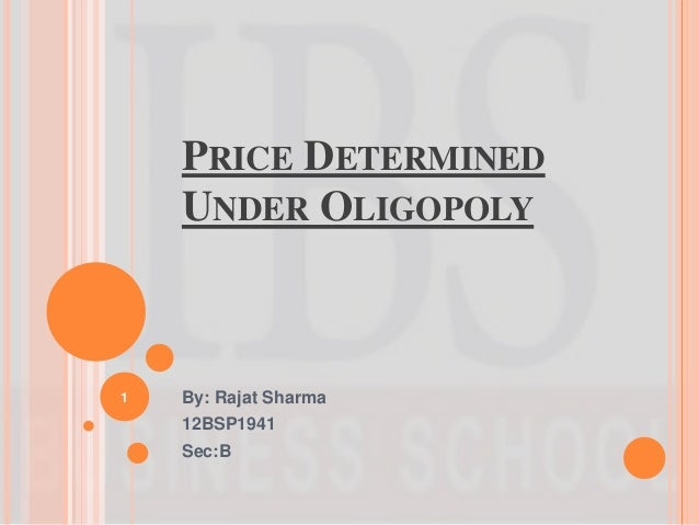 PRICE DETERMINED    UNDER OLIGOPOLY1   By: Rajat Sharma    12BSP1941    Sec:B