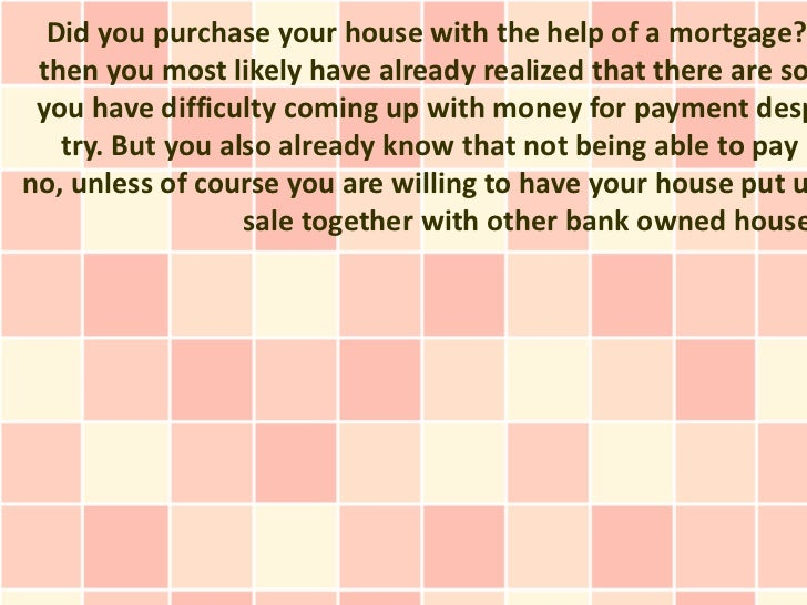 Did you purchase your house with the help of a mortgage? then you most likely have already realized that there are so you ...