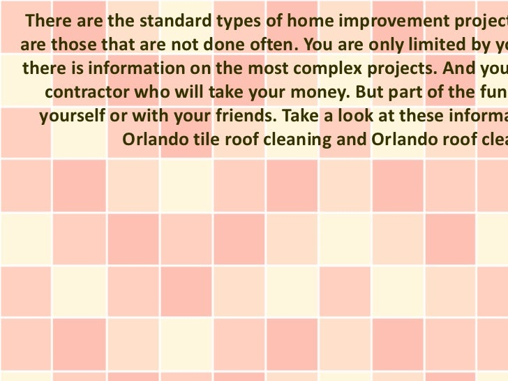 There are the standard types of home improvement projectare those that are not done often. You are only limited by yothere...