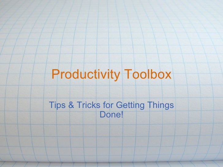 Productivity Toolbox Tips & Tricks for Getting Things Done!