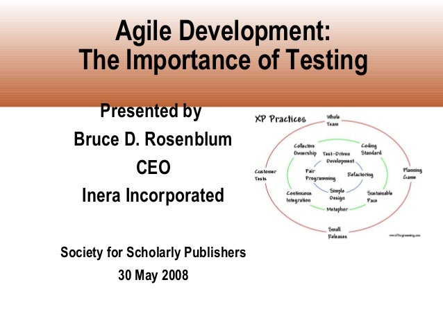 Agile Development:   The Importance of Testing     Presented by  Bruce D. Rosenblum           CEO   Inera IncorporatedSoci...