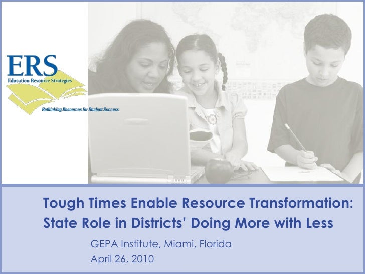 Tough Times Enable Resource Transformation: State Role in Districts' Doing More with Less       GEPA Institute, Miami, Flo...