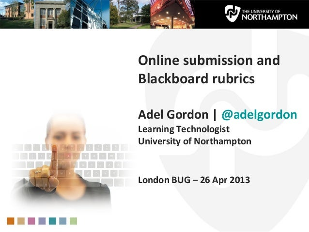 Online submission andBlackboard rubricsAdel Gordon   @adelgordonLearning TechnologistUniversity of NorthamptonLondon BUG –...