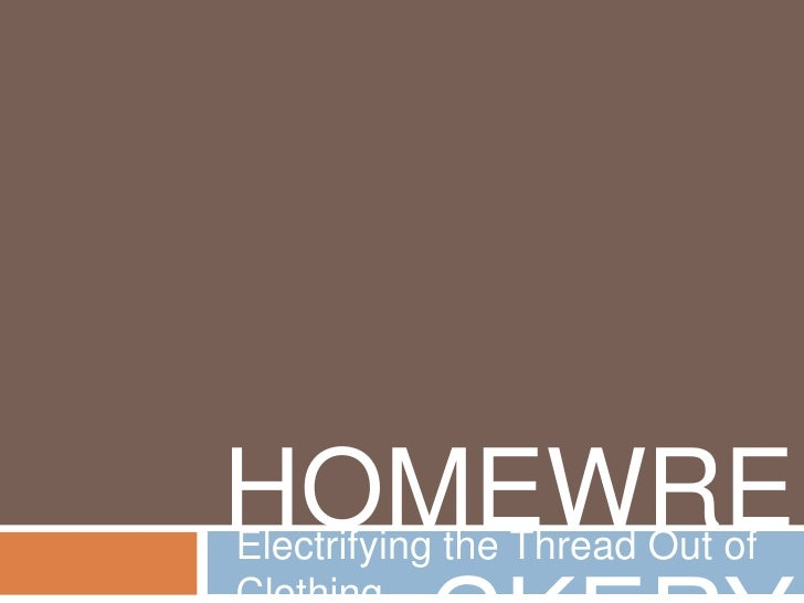HOMEWRECKERY<br />Electrifying the Thread Out of Clothing<br />