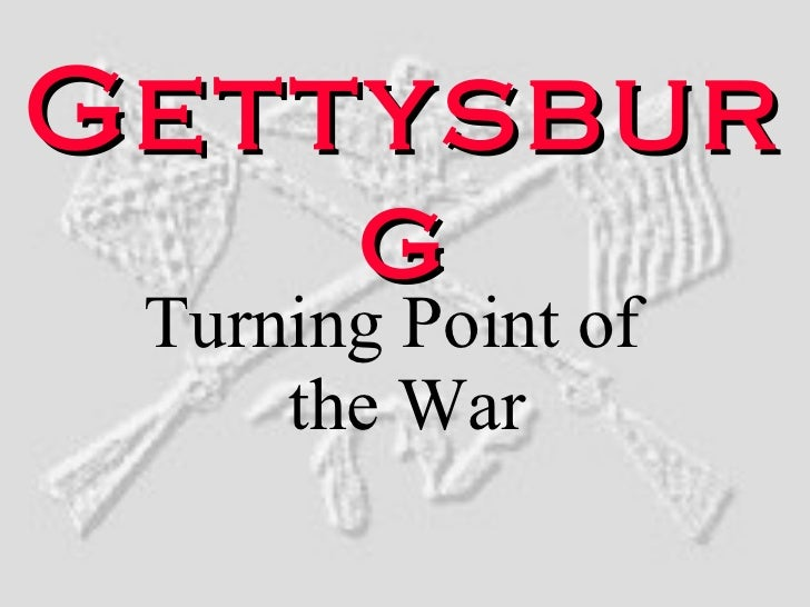 Gettysburg Turning Point of the War