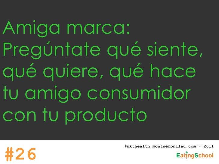 Amiga marca:  Pregúntate qué siente, qué quiere, qué hace tu amigo consumidor con tu producto #mkthealth montsemonllau.com...