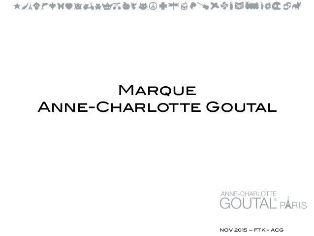 Marque Anne-Charlotte Goutal NOV 2015 – FTK - ACG
