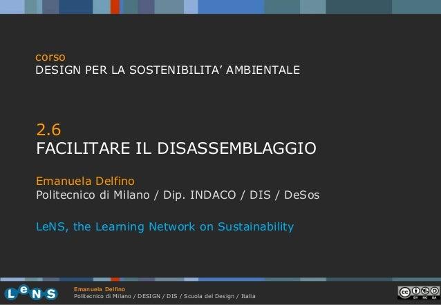 corso DESIGN PER LA SOSTENIBILITA' AMBIENTALE  2.6 FACILITARE IL DISASSEMBLAGGIO Emanuela Delfino Politecnico di Milano / ...
