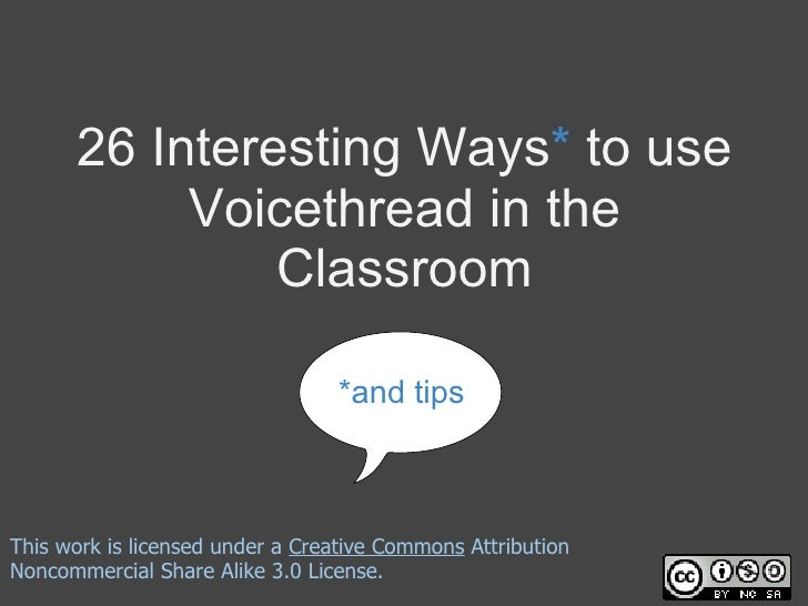26 Interesting Ways* to use           Voicethread in the               Classroom                                  *and tip...