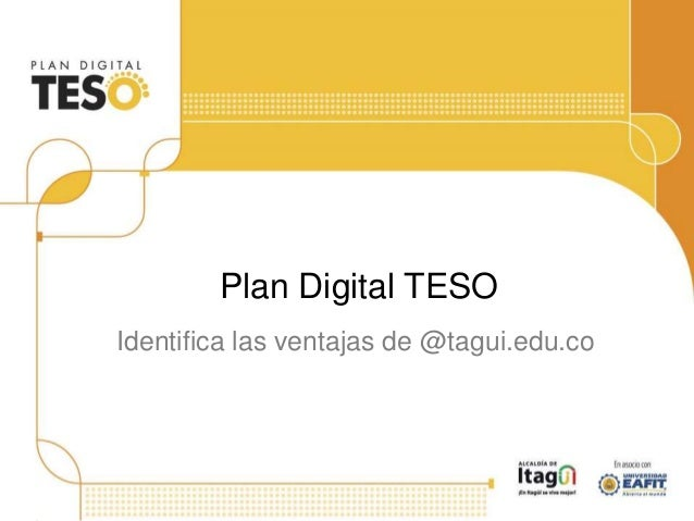 Identifica las ventajas de @tagui.edu.co Plan Digital TESO