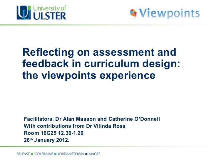 Reflecting on assessment and feedback in curriculum design: the viewpoints experience  Facilitators :  Dr Alan Masson and ...