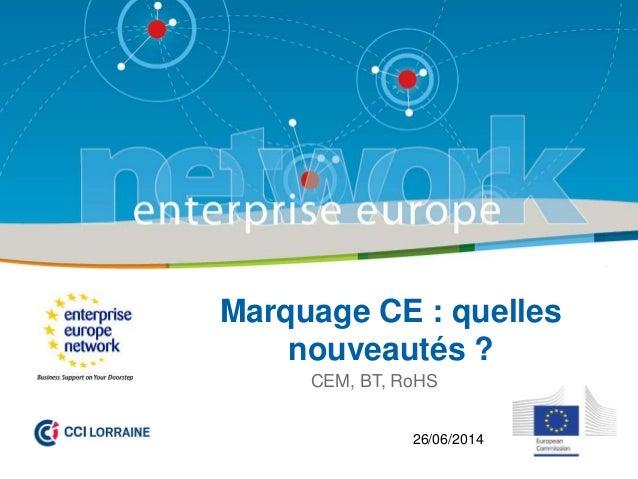 Marquage CE : quelles nouveautés ? CEM, BT, RoHS 26/06/2014