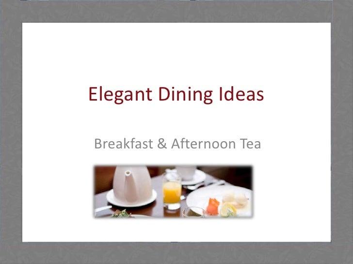 Elegant Dining IdeasBreakfast & Afternoon Tea