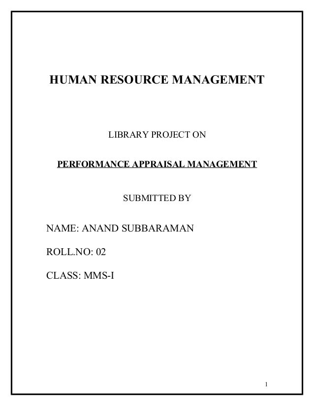 HUMAN RESOURCE MANAGEMENT LIBRARY PROJECT ON PERFORMANCE APPRAISAL MANAGEMENT SUBMITTED BY NAME: ANAND SUBBARAMAN ROLL.NO:...