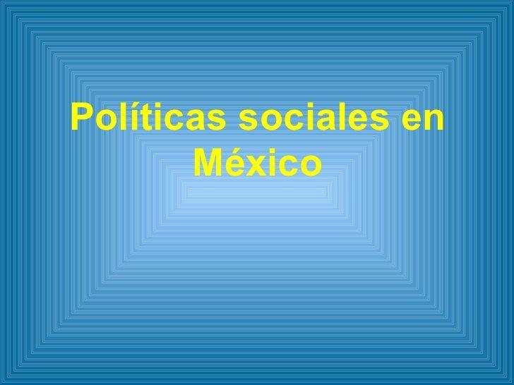 Políticas sociales en México