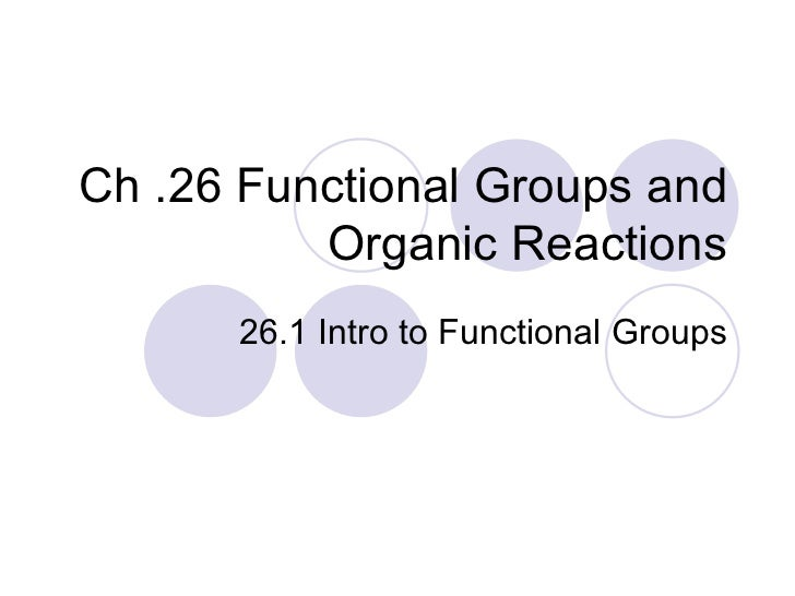Ch .26 Functional Groups and Organic Reactions 26.1 Intro to Functional Groups