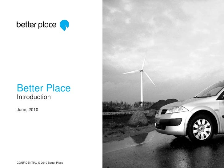 Better Place <br />Introduction<br />June, 2010<br />CONFIDENTIAL © 2010 Better Place<br />