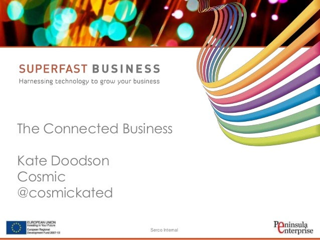 The Connected Business Kate Doodson Cosmic @cosmickated Serco Internal
