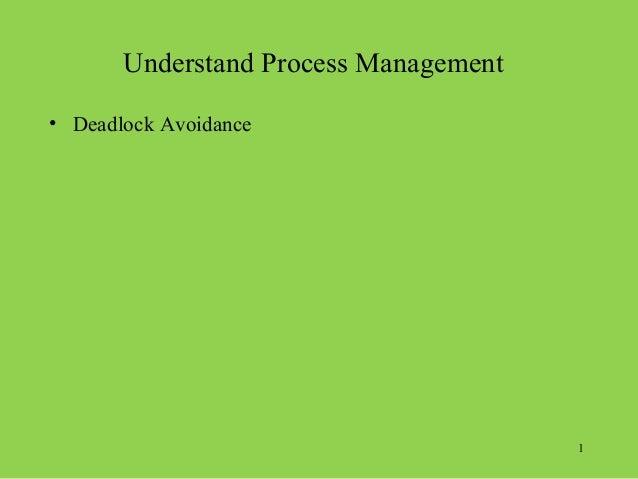 Understand Process Management• Deadlock Avoidance                                       1