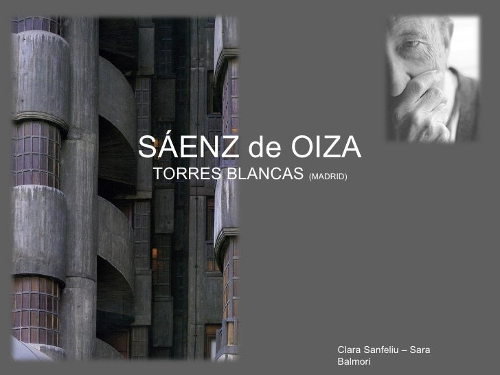 SÁENZ de OIZA TORRES BLANCAS  (MADRID) Clara Sanfeliu – Sara Balmori