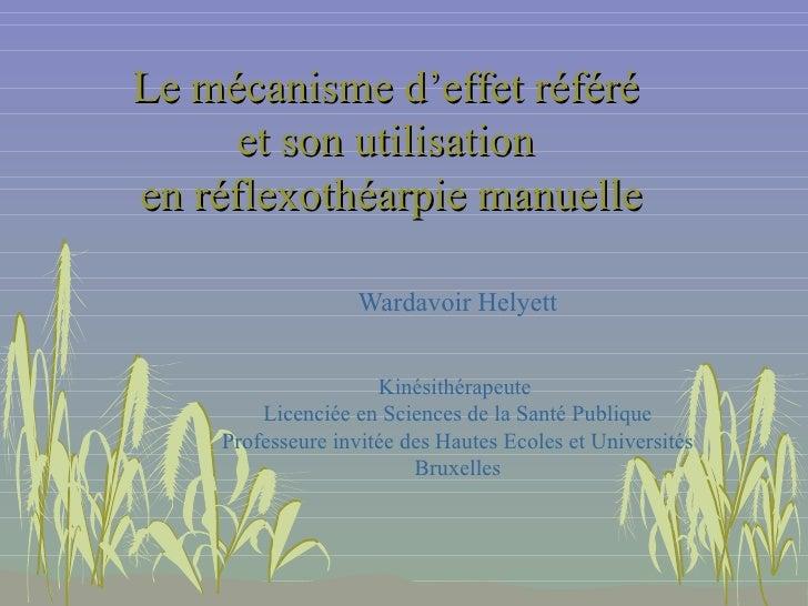 Le mécanisme d'effet référé  et son utilisation  en réflexothéarpie manuelle Wardavoir Helyett Kinésithérapeute  Licenciée...