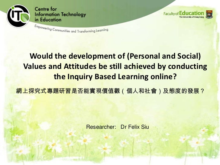 Would the development of (Personal and Social) Values and Attitudes be still achieved by conducting the Inquiry Based Lear...