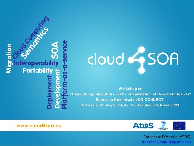 "www.cloud4soa.euFrancesco D'Andria (ATOS)francesco.dandria@atos.netWorkshop on""Cloud Computing SLAs in FP7 - Exploitation ..."