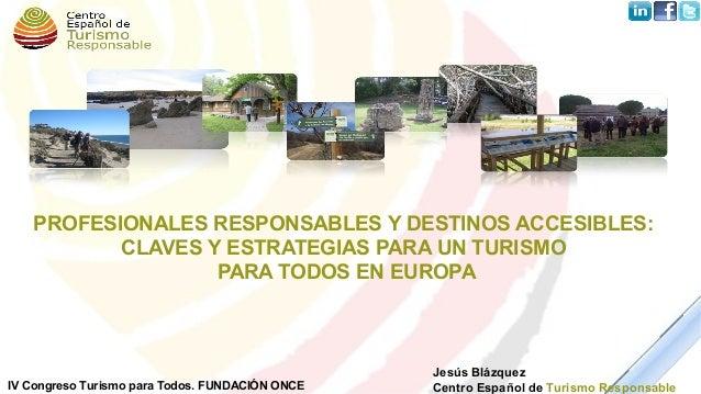 PROFESIONALES RESPONSABLES Y DESTINOS ACCESIBLES: CLAVES Y ESTRATEGIAS PARA UN TURISMO PARA TODOS EN EUROPA Jesús Blázquez...