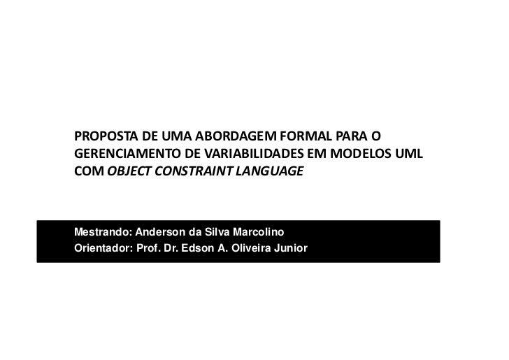 PROPOSTA DE UMA ABORDAGEM FORMAL PARA OGERENCIAMENTO DE VARIABILIDADES EM MODELOS UMLCOM OBJECT CONSTRAINT LANGUAGEMestran...