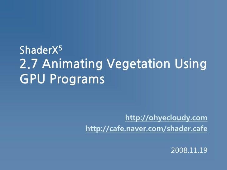[ShaderX5] 2.7 Animating Vegetation Using GPU Programs