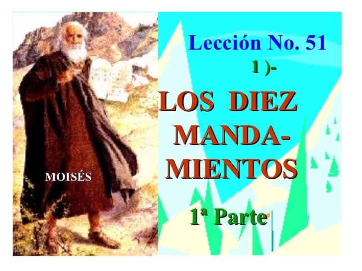 Lección No. 51                1 )-         LOS DIEZ          MANDA-MOISÉS   MIENTOS          1ª Parte