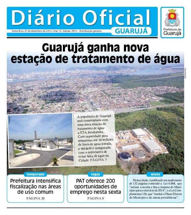 Diário Oficial Sexta-feira, 27 de dezembro de 2013 • Ano 13 • Edição: 2912 • Distribuição gratuita  GUARUJÁ  Guarujá ganha...